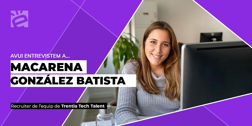 Hoy entrevistamos a…Macarena González Batista, recruiter del equipo de Trentia Tech Talent