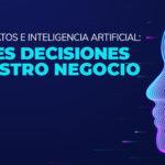 Análisis de datos e inteligencia artíficial: Mejores decisiones en nuestro negocio