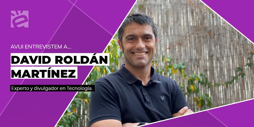 Avui entervista a….David Roldán Martínez, expert i divulgador en Tecnología.