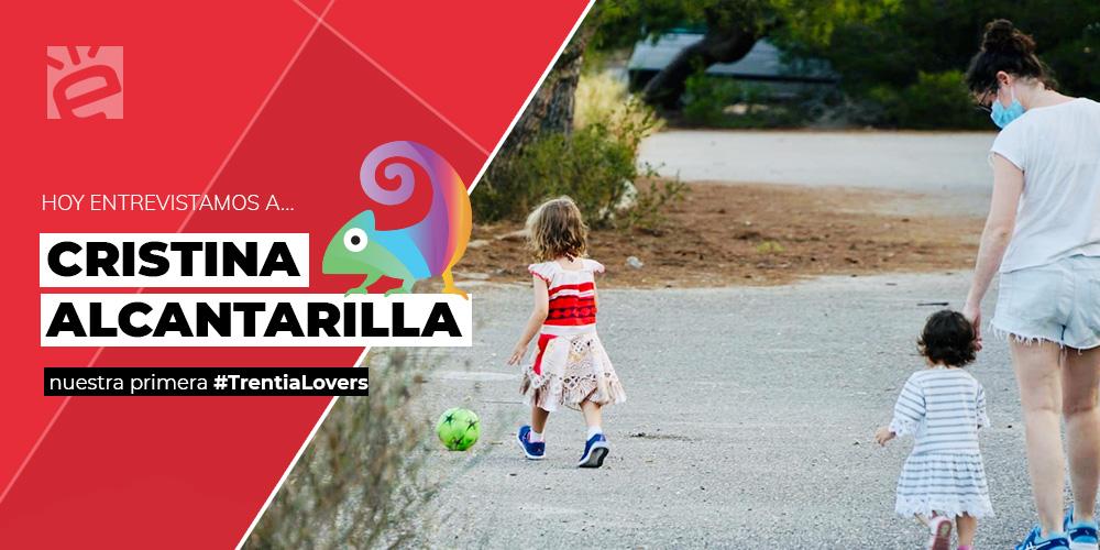 Hoy entrevistamos a Cristina Alcantarilla, nuestra primera #TrentiaLovers