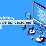 Microservicios, desarrollos de aplicaciones más ágiles