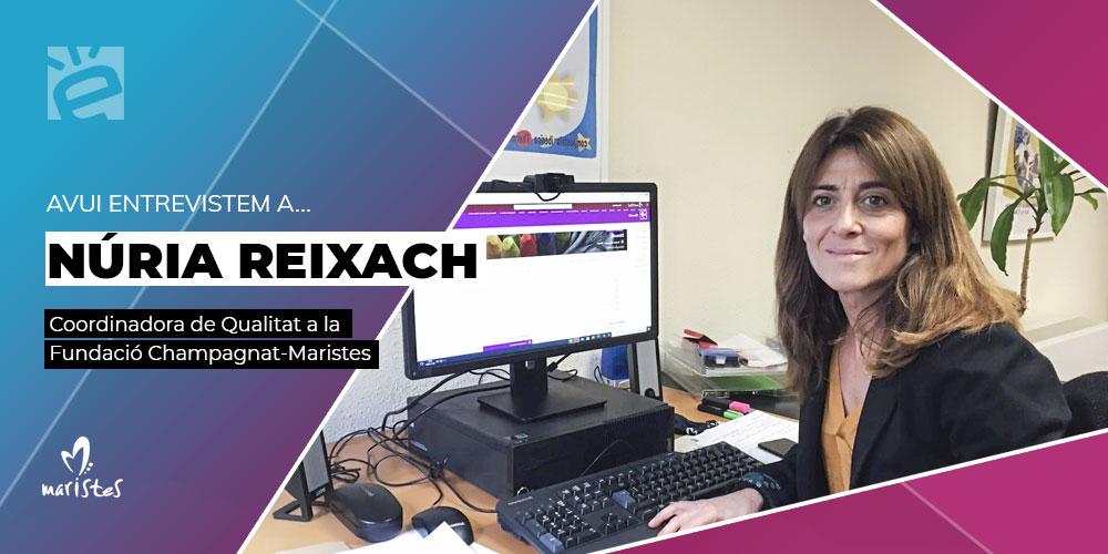 Avui entrevistem a … Núria Reixach, Coordinadora de Qualitat en Fundació Champagnat – Maristes