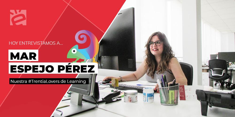 Hoy entrevistamos a...Mar Espejo Pérez, nuestra #TrentiaLovers de Learning