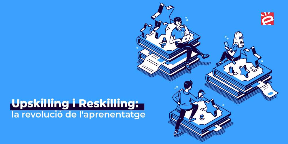 Upskilling i Reskilling: la revolució de l'aprenentatge