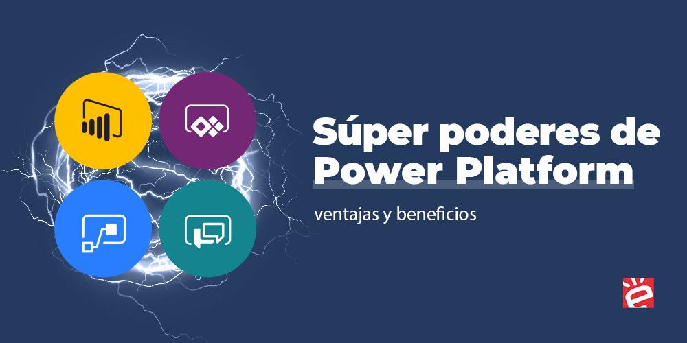 Súper poderes de Power Platform: ventajas y beneficios