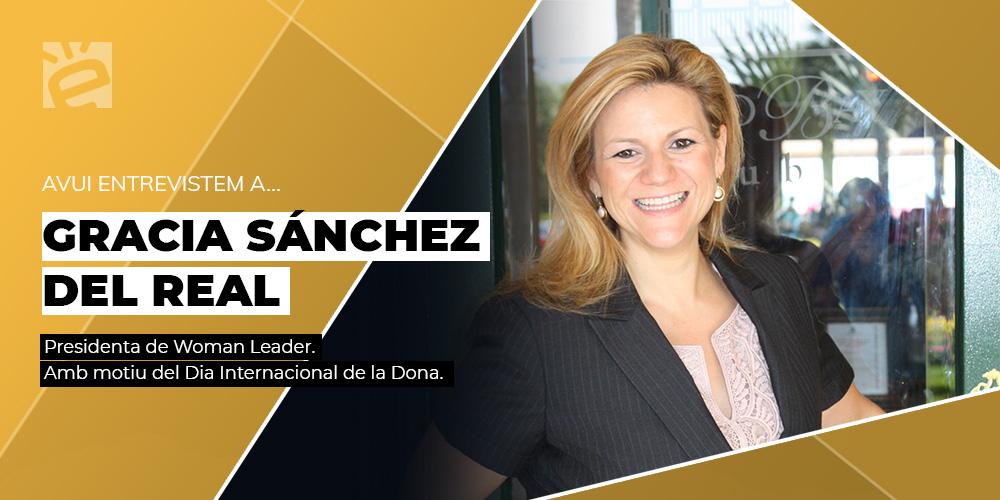 Avui entrevistem a...Gracia Sánchez Del Real, Presidenta de Woman Leader